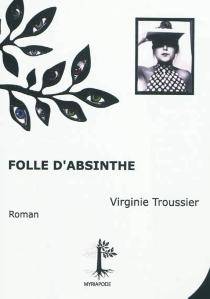 Folle d'absinthe - VirginieTroussier