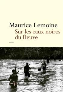 Sur les eaux noires du fleuve - MauriceLemoine