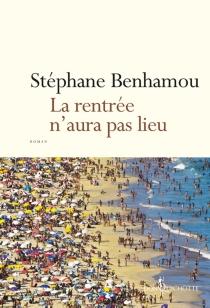 La rentrée n'aura pas lieu - StéphaneBenhamou