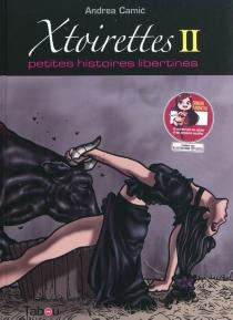 Xtoirettes : petites histoires libertines - AndreaCamic
