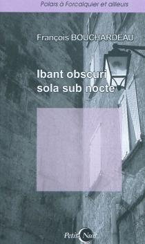 Ibant obscuri sola sub nocte - FrançoisBouchardeau