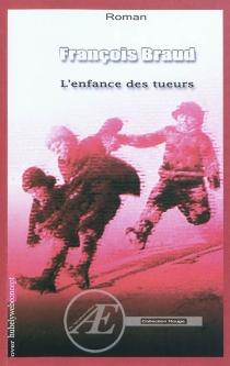 L'enfance des tueurs - FrançoisBraud