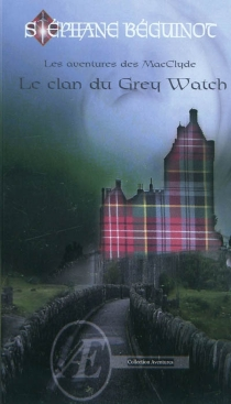 Les aventures des MacClyde : le clan du Grey Watch - StéphaneBéguinot