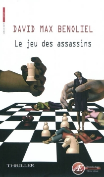 Le jeu des assassins : thriller - David Max Benoliel