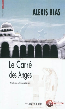 Le carré des anges : thriller - Alexis Blas