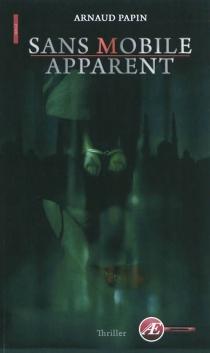Sans mobile apparent : thriller - ArnaudPapin