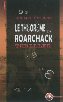 Le théorème de Roarchack : thriller - JohannEtienne
