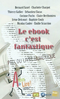 Le ebook c'est fantastique : nouvelles fantastiques : Prix du livre numérique 2011 -