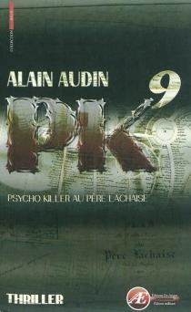 PK9 : psycho killer au Père-Lachaise : thriller - AlainAudin