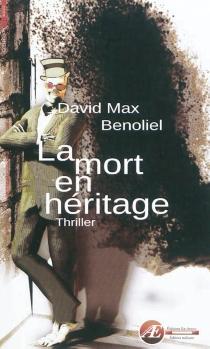 La mort en héritage : thriller - David MaxBenoliel