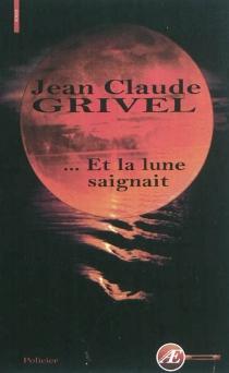 Et la Lune saignait : roman policier - Jean-ClaudeGrivel