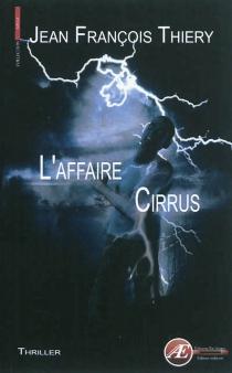 L'affaire Cirrus : thriller - Jean-FrançoisThiery