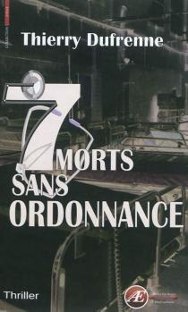 7 morts sans ordonnance : thriller - ThierryDufrenne