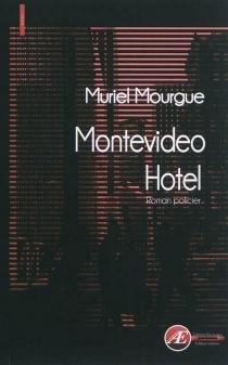 Montevideo hotel : thriller - MurielMourgue