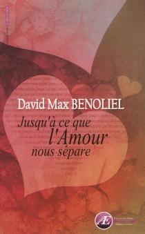 Jusqu'à ce que l'amour nous sépare - David MaxBenoliel