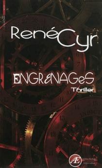 Engrenages : thriller - RenéCyr