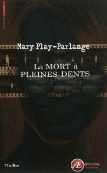 La mort à pleines dents : thriller - Mary Play-Parlange