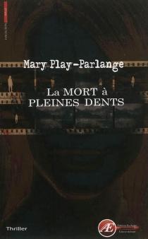 La mort à pleines dents : thriller - MaryPlay-Parlange