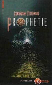 Prophétie : thriller - JohannEtienne