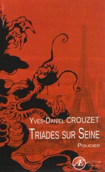 Triades sur Seine : policier - Yves-DanielCrouzet