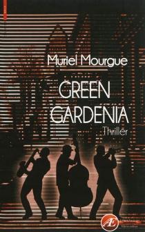 Green gardenia : thriller - MurielMourgue