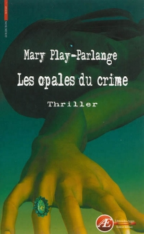 Les opales du crime : thriller - MaryPlay-Parlange