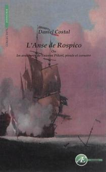 L'anse de Rospico : les aventures de Yauwenn Pikert, pirate et corsaire - DanielCostal