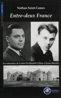 Entre-deux France : Jean Moulin-Céline, la rencontre - NathanSaint-Cames