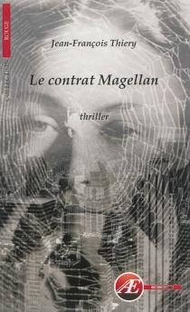 Le contrat Magellan : thriller - Jean-FrançoisThiery