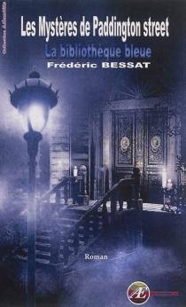 Les mystères de Paddington street : la bibliothèque bleue - FrédéricBessat