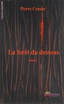 La forêt du dessous - PierreCousin