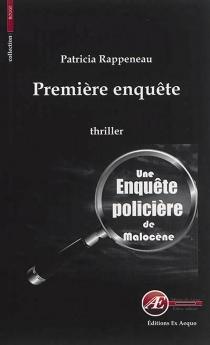 Première enquête : la première enquête de Nathan Malocène : thriller - PatriciaRappeneau