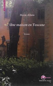 Une maison en Toscane : roman sentimental - MarieAllain