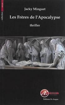 Les frères de l'Apocalypse : thriller - JackyMinguet