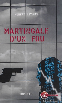 Martingale d'un fou : mini-thriller - Hubert Letiers