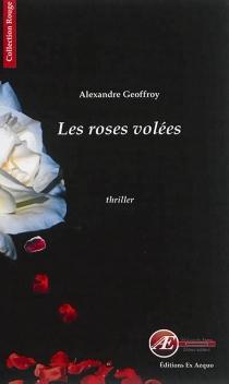 Les roses volées : thriller - AlexandreGeoffroy