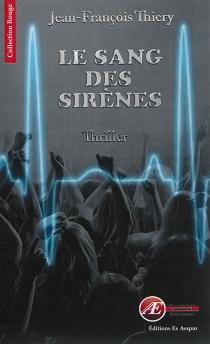 Le sang des sirènes : thriller - Jean-FrançoisThiery