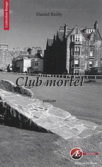 Club mortel : policier - DanielBailly