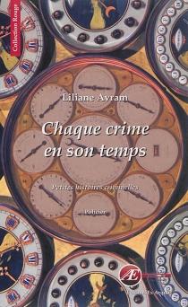 Chaque crime en son temps : petites histoires criminelles : policier - LilianeAvram