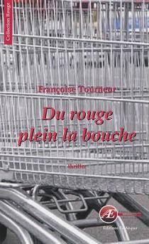 Du rouge plein la bouche : thriller - FrançoiseTourneur
