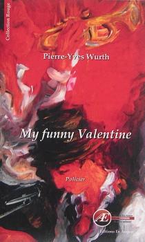 My funny Valentine : policier - Pierre-YvesWurth
