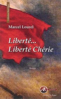 Liberté... liberté chérie - MarcelLourel