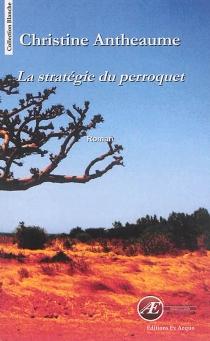 La stratégie du perroquet - ChristineAntheaume