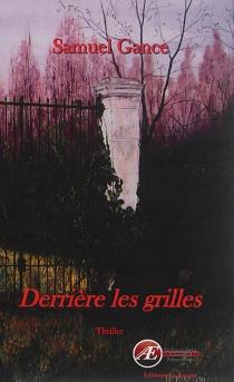 Derrière les grilles : thriller - SamuelGance