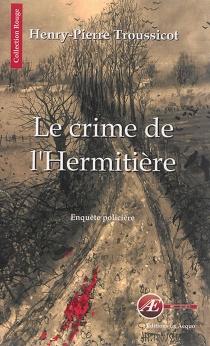 Le crime de L'Hermitière : enquête policière - Henry-PierreTroussicot