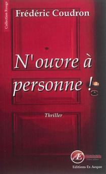 N'ouvre à personne ! : thriller - FrédéricCoudron