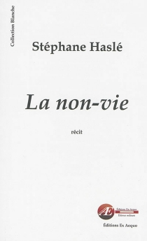 La non-vie : récit - StéphaneHaslé