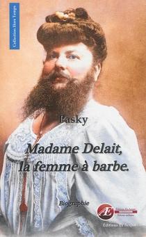 Madame Delait, la femme à barbe de Plombières-les-Bains - Pasky