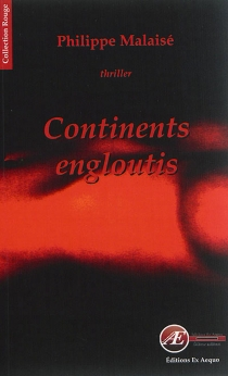 Continents engloutis : thriller - Philippe Malaisé