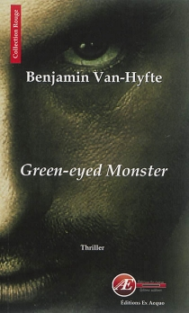 Green-eyed monster : thriller - Benjamin Van-Hyfte